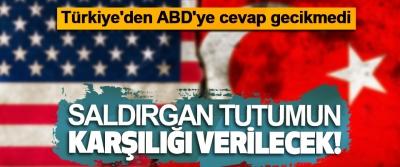 Türkiye'den ABD'ye cevap gecikmedi
