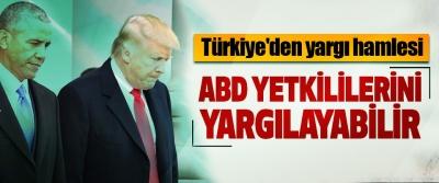 Türkiye'den yargı hamlesi: ABD yetkililerini yargılayabilir