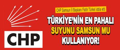 Türkiye'nin En Pahalı Suyunu Samsun Mu Kullanıyor!