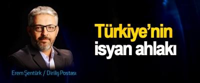 Türkiye'nin isyan ahlakı