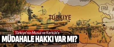 Türkiye'nin Musul ve Kerkük'e Müdahale Hakkı Var Mı?