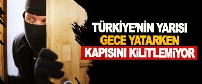 Türkiye'nin Yarısı Gece Yatarken Kapısını Kilitlemiyor