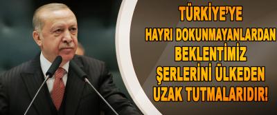 Türkiye'ye hayrı dokunmayanlardan beklentimiz şerlerini ülkeden uzak tutmalarıdır!