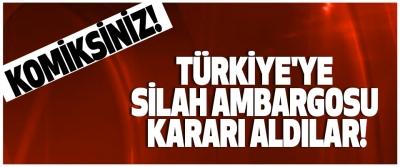Türkiye'ye silah ambargosu kararı aldılar!