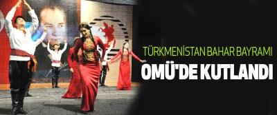 Türkmenistan Bahar Bayramı Omü'de Kutlandı