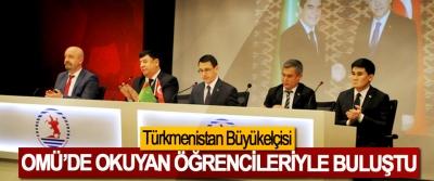 Türkmenistan Büyükelçisi OMÜ'de okuyan öğrencileriyle buluştu