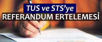 TUS VE STS'ye  Referandum Ertelemesi