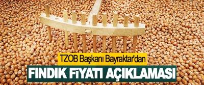 TZOB Başkanı Bayraktar'dan  Fındık Fiyatı Açıklaması