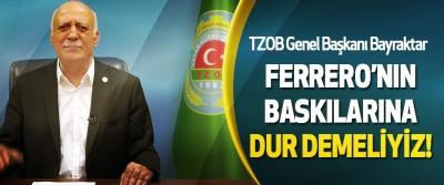 TZOB Genel Başkanı Bayraktar  Ferrero'nın baskılarına dur demeliyiz!