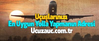 Uçuşlarınızı En Uygun Yolla Yapmanın Adresi Ucuzauc.com.tr