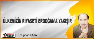 Ülkemizin Riyaseti Erdoğan'a Yakışır