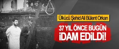 Ülkücü Şehid Ali Bülent Orkan 37 Yıl Önce Bugün İdam Edildi!