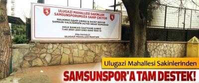 Ulugazi Mahallesi Sakinlerinden Samsunspor'a tam destek!
