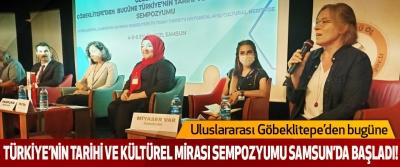 Uluslararası Göbeklitepe'den bugüne Türkiye'nin Tarihi Ve Kültürel Mirası Sempozyumu Samsun'da Başladı!