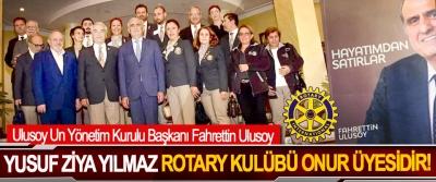 Ulusoy Un Yönetim Kurulu Başkanı Fahrettin Ulusoy: Yusuf Ziya Yılmaz Rotary Kulübü onur üyesidir!