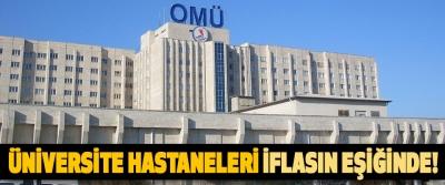 Üniversite hastaneleri iflasın eşiğinde!