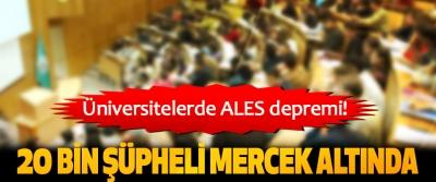 Üniversitelerde ALES depremi! 20 Bin Şüpheli Mercek Altında