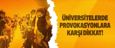 Üniversitelerde Provokasyonlara Karşı Dikkat!