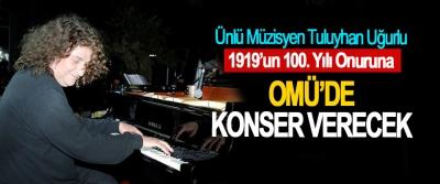Ünlü Müzisyen Tuluyhan Uğurlu 1919'un 100. Yılı Onuruna  OMÜ'de Konser Verecek
