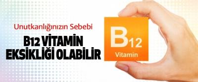 Unutkanlığınızın Sebebi B12 Vitamin Eksikliği Olabilir