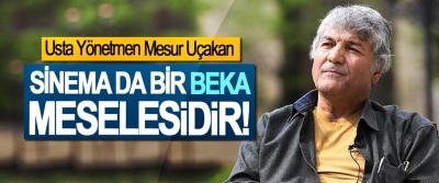 Usta Yönetmen Mesut Uçakan: Sinema da bir beka meselesidir!