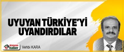 Uyuyan Türkiye'yi Uyandırdılar