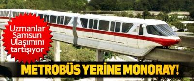 Uzmanlar Samsun Ulaşımı uyarıyor; Metrobüs yerine monoray!