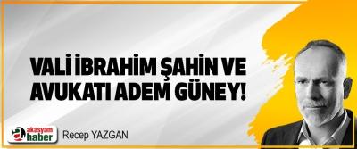 Vali İbrahim Şahin ve Avukatı Adem Güney!