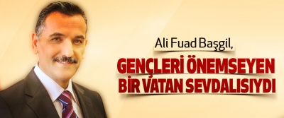 vali kaymak: Ali Fuad Başgil, gençleri önemseyen bir vatan sevdalısıydı