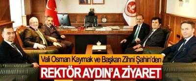 Vali Osman Kaymak ve Başkan Zihni Şahin'den Rektör Aydın'a Ziyaret