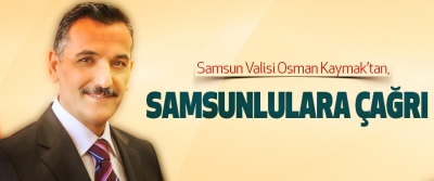 Vali Osman Kaymak'tan, Samsunlulara Çağrı