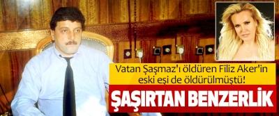 Vatan Şaşmaz'ı öldüren Filiz Aker'in eski eşi de öldürülmüştü!