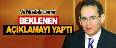 Ve Mustafa Demir beklenilen açıklamayı yaptı!
