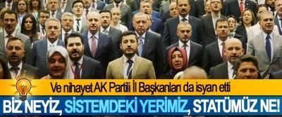 Ve nihayet AK Partili İl Başkanları da isyan etti