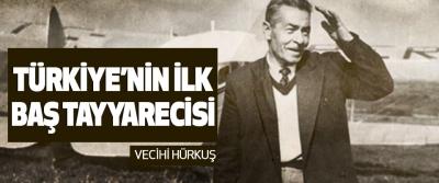 Vecihi Hürkuş:Türkiye'nin ilk baş tayyarecisi
