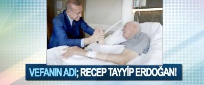 Vefanın Adı; Recep Tayyip Erdoğan!