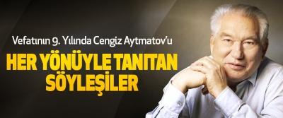 Vefatının 9. Yılında Cengiz Aytmatov'u Her Yönüyle Tanıtan Söyleşiler
