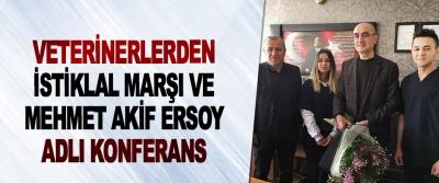 Veterinerlerden 'İstiklal Marşı Ve Mehmet Akif Ersoy' Adlı Konferans