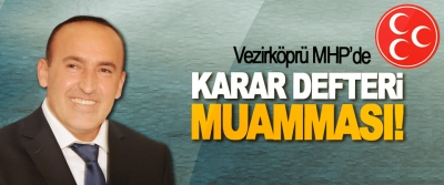 Vezirköprü MHP'de Karar Defteri Muamması!