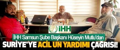 İHH Samsun Şube Başkanı Hüseyin Mutlu'dan Suriye'ye acil un yardımı çağrısı!