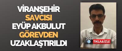 Viranşehir Savcısı Eyüp Akbulut, Geçici Olarak Görevden Uzaklaştırıldı