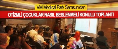 VM Medıcal Park Samsun'dan  Otizmli Çocuklar Nasıl Beslenmeli Konulu Toplantı