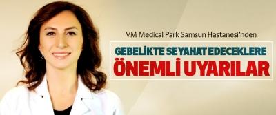 VM Medical Park Samsun Hastanesi'nden Gebelikte Seyahat Edeceklere Önemli Uyarılar