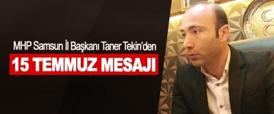 MHP Samsun İl Başkanı Taner Tekin'den 15 Temmuz Mesajı