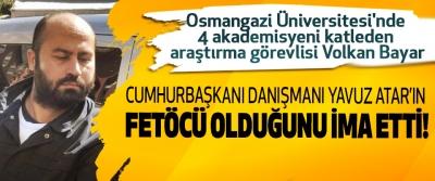 Volkan Bayar Cumhurbaşkanı danışmanı Yavuz Atar'ın FETÖ'cü olduğunu ima etti!
