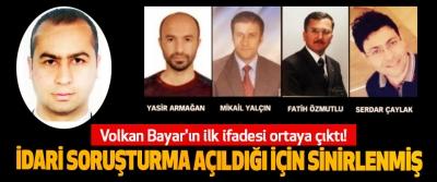 Volkan Bayar'ın ilk ifadesi ortaya çıktı!