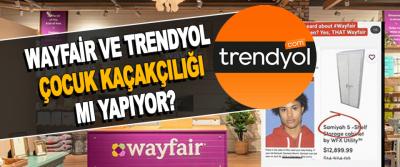 Wayfair ve Trendyol Çocuk Kaçakçılığı Mı Yapıyor?