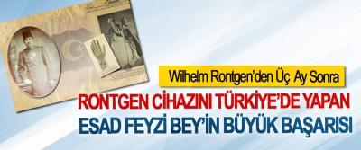 Wilhelm Rontgen'den Üç Ay Sonra Rontgen cihazını Türkiye'de yapan Esad Feyzi Bey'in büyük başarısı
