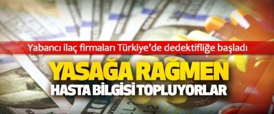 Yabancı ilaç firmaları Türkiye'de dedektifliğe başladı
