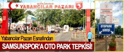 Yabancılar Pazarı Esnafından Samsunspor'a oto park tepkisi!